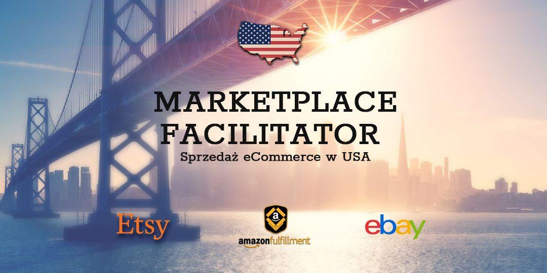 Czym jest Marketplace Facilitator dla sprzedawców Amazon, eBay oraz innych platform e-commerce.