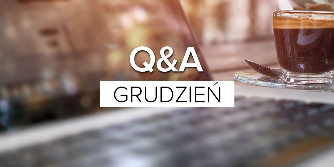 Q&A Grudzień – pytania i odpowiedzi miesiąca