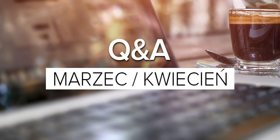 Q&A Marzec / Kwiecień – pytania i odpowiedzi miesiąca