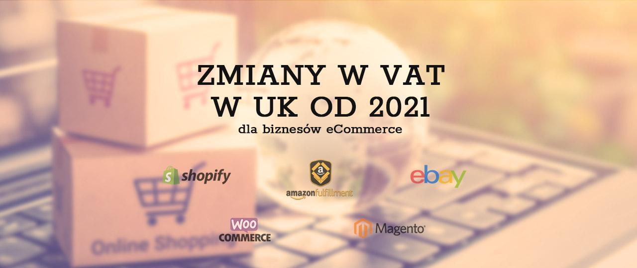 Zmiany w VAT w UK od 2021 dla biznesów eCommerce (w tym Amazon, eBay, Shopify), nie tylko w związku z Brexitem