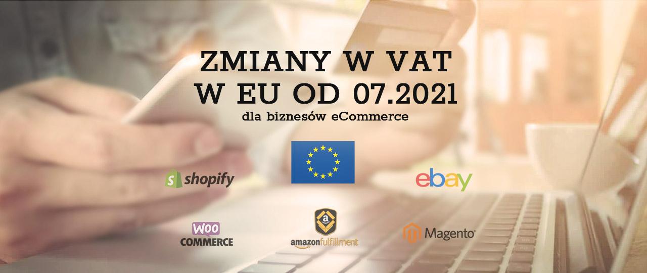 Zmiany w VAT w EU od 07.2021 dla biznesów eCommerce (w tym Amazon, eBay, Shopify), nie tylko system VAT OSS